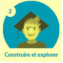 Capsule élève 2 : Construire et explorer