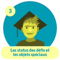 Capsule élève 3 : Les statuts des défis et les objets spéciaux
