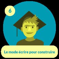 Capsule élève 6 : Le mode écrire pour construire